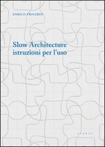 Slow architecture. Istruzioni per l'uso - Enrico Frigerio pdf epub