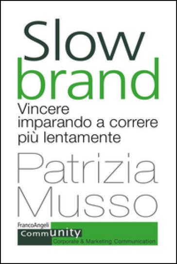 Slow brand. Vincere imparando a correre più lentamente - Patrizia Musso |