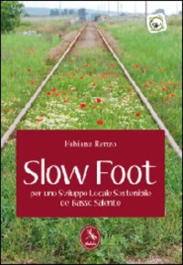 Slow foot. Per uno sviluppo locale sostenibile del Basso Salento - Fabiana Renzo | Rochesterscifianimecon.com