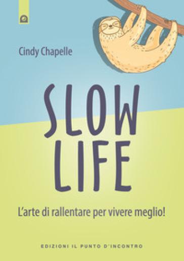 Slow life. L'arte di rallentare per vivere meglio! - Cindy CHAPELLE | Rochesterscifianimecon.com