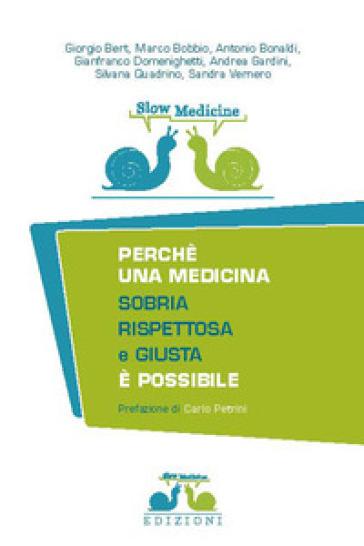 Slow medicine. Perché una medicina sobria, rispettosa e giusta è possibile - Giorgio Bert | Rochesterscifianimecon.com