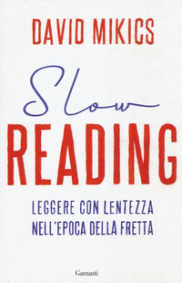 Slow reading. Leggere con lentezza nell'epoca della fretta - David Mikics | Jonathanterrington.com