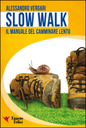 Slow walk. Il manuale del camminare lento