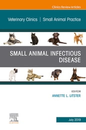 Small Animal Infectious Disease, An Issue of Veterinary Clinics of North America: Small Animal Practice, Ebook