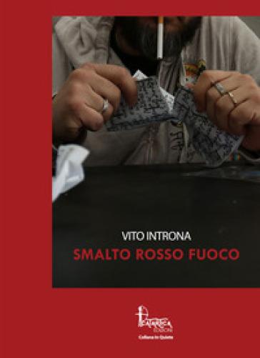 Smalto rosso fuoco - Vito Introna |