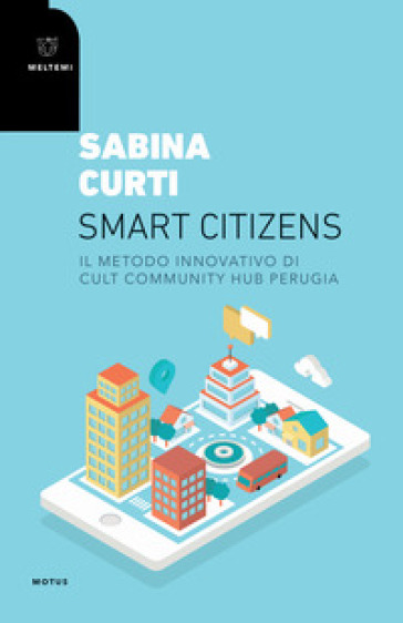 Smart citizens. Il metodo innovativo di CULT Community Hub di Perugia - Sabina Curti | Jonathanterrington.com