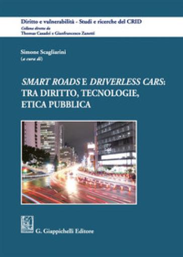 «Smart roads» e «driverless cars»: tra diritto, tecnologie, etica pubblica - S. Scagliarini |