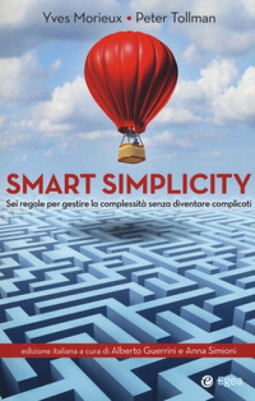 Smart simplicity. Sei regole per gestire la complessità senza diventare complicati