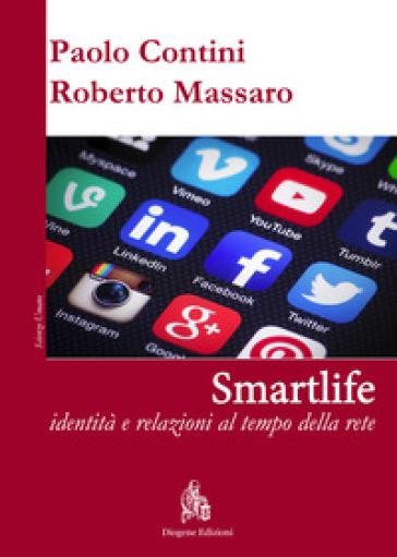 Smartlife. Identità e relazioni al tempo della rete - Paolo Contini | Rochesterscifianimecon.com