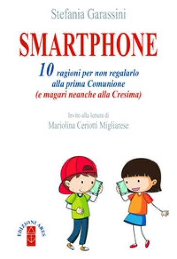 Smartphone. 10 ragioni per non regalarlo alla prima Comunione (e magari neanche alla Cresima) - Stefania Garassini |