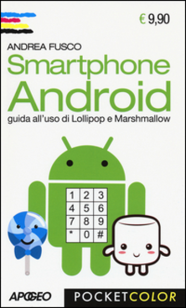 Smartphone Android. Guida all'uso di Lollipop e Marshmallow - Andrea Fusco | Thecosgala.com