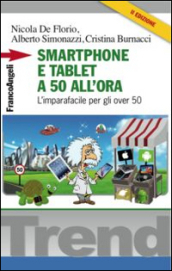 Smartphone e tablet a 50 all ora. L imparafacile per gli over 50