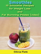 Smoothies: 15 Smoothie Recipes for Weight Loss and Fat Burning Pilates (video)