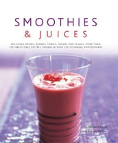 Smoothies & Juices: More Than 150 Irresistible Recipes Shown in Over 250 Stunning Photographs