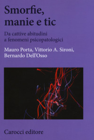 Smorfie, manie e tic. Da cattive abitudini a fenomeni psicopatologici - Mauro Porta | Thecosgala.com