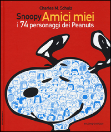 Snoopy amici miei. I 74 personaggi dei Peanuts - Charles Monroe Schulz | Thecosgala.com