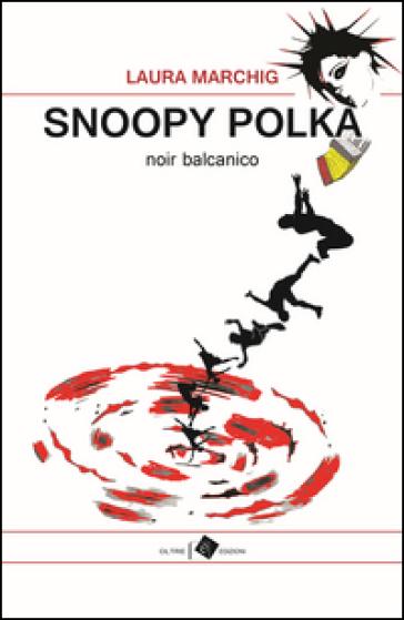 Snoopy polka. Noir balcanico - Laura Marchig |