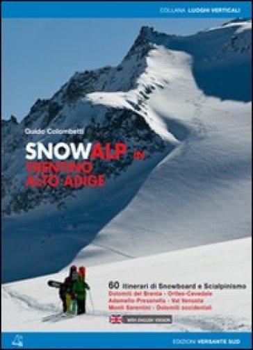 Snowalp in Trentino Alto Adige. 60 itinerari di snowboard e scialpinismo - Guido Colombetti  