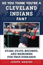 So You Think You re a Cleveland Indians Fan?