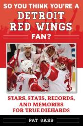 So You Think You re a Detroit Red Wings Fan?