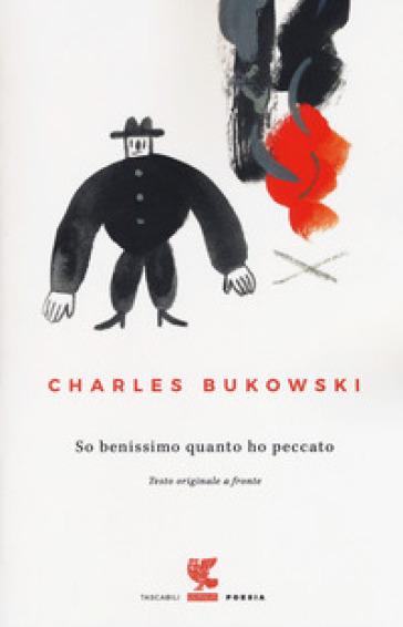 So benissimo quanto ho peccato. Testo inglese a fronte - Charles Bukowski | Jonathanterrington.com