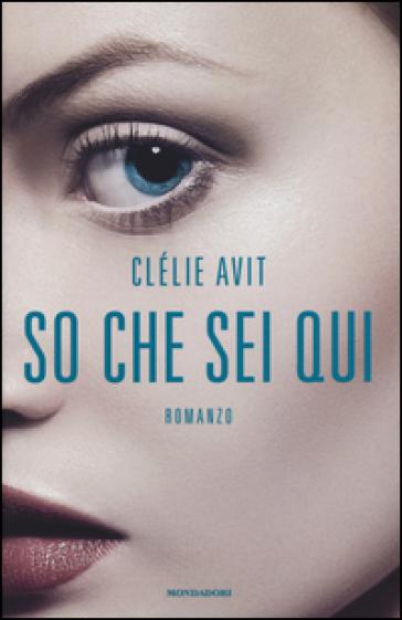 So che sei qui - Clélie Avit |