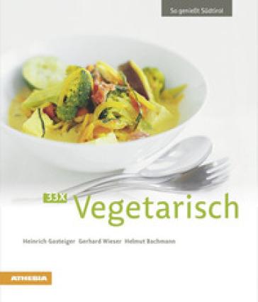 So geniesst Sudtirol. 33 x vegetarisch - Heinrich Gasteiger |