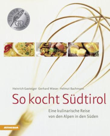 So kocht Sudtirol. Eine kulinarische Reise von den Alpen in den Suden - Heinrich Gasteiger   Jonathanterrington.com