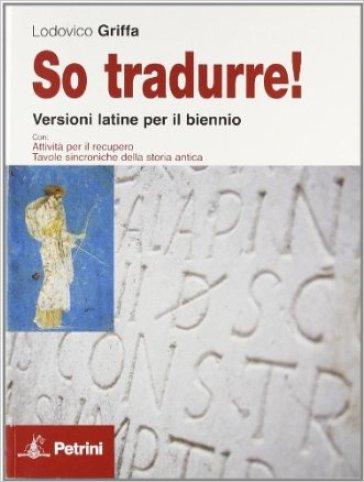 So tradurre! Versioni latine per il biennio con attività per il recupero. Per le Scuole superiori. Con espansione online - Lodovico Griffa |