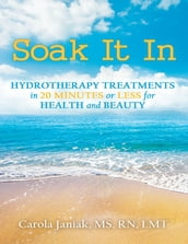Soak It In: Hydrotherapy Treatments In 20 Minutes or Less for Health and Beauty