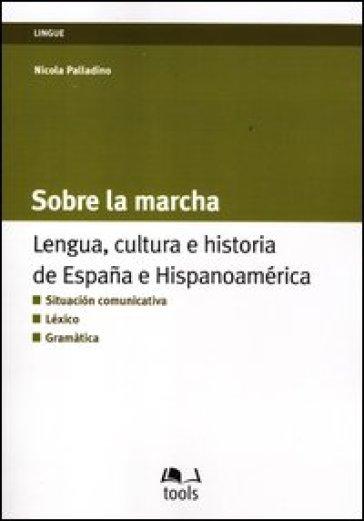 Sobre la marcha. Lengua, cultura e historia de Espana e Hispanoamerica. Ediz. italiana e spagnola - Nicola Palladino | Rochesterscifianimecon.com