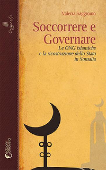 Soccorrere e governare. Le ONG islamiche e la ricostruzione dello Stato in Somalia - Valeria Saggiomo | Kritjur.org