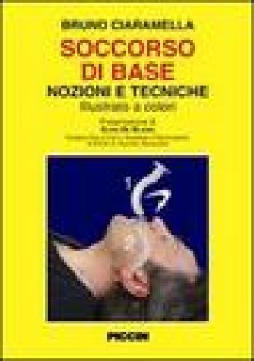 Soccorso di base. Nozioni e tecniche - Bruno Ciaramella  