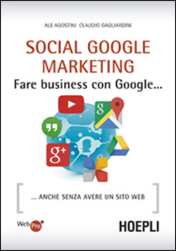 Social Google marketing. Fare business con Google... Anche senza avere un sito web