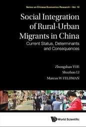 Social Integration Of Rural-urban Migrants In China: Current Status, Determinants And Consequences