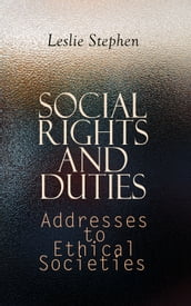 Social Rights and Duties: Addresses to Ethical Societies