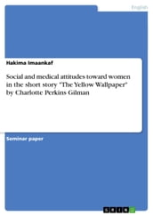Social and medical attitudes toward women in the short story  The Yellow Wallpaper  by Charlotte Perkins Gilman