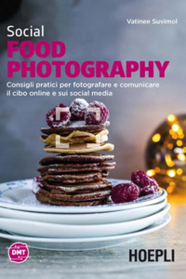 Social food photography. Consigli pratici per fotografare e comunicare il cibo online e sui social media - Vatinee Suvimol  