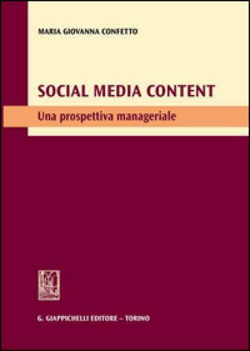 Social media content. Una prospettiva manageriale - Maria Giovanna Confetto | Thecosgala.com