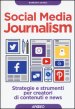 Social media journalism. Strategie e strumenti per creatori di contenuti e news