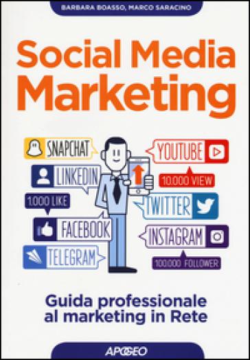 Social media marketing. Guida professionale al marketing in rete - Barbara Boasso |