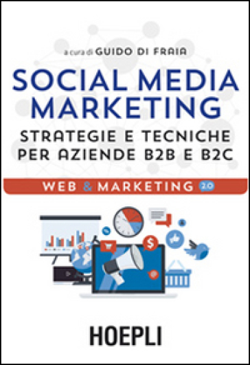 Social media marketing. Strategie e tecniche per aziende B2B e B2C