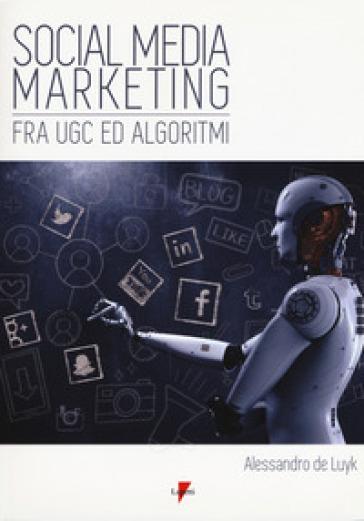 Social media marketing. Fra UGC ed algoritmi - Alessandro De Luyk | Thecosgala.com