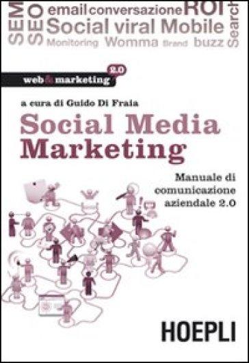 Social media marketing. Manuale di comunicazione aziendale 2.0 - Guido Di Fraia | Thecosgala.com