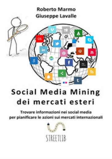 Social media mining dei mercati esteri. Trovare informazioni nei social media per pianificare le azioni sui mercati internazionali - Roberto Marmo | Ericsfund.org