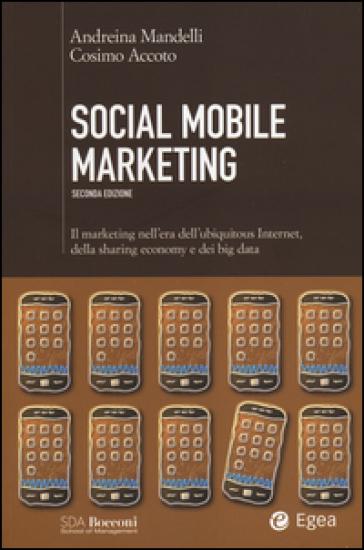 Social mobile marketing. Il marketing nell'era dell'ubiquitous internet, della sharing economy e dei big data - Andreina Mandelli | Thecosgala.com