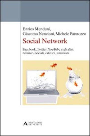 Social network. Facebook, Twitter, Youtube e gli altri: relazioni sociali, estetica, emozioni - Enrico Menduni |