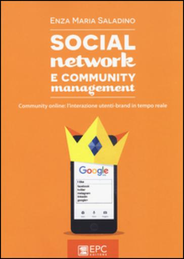 Social network e community management. Community online: l'interazione utenti-brand in tempo reale - Enza Maria Saladino pdf epub