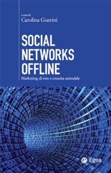Social networks offline. Marketing di rete e crescita aziendale - C. Guerini | Thecosgala.com