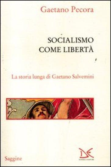 Socialismo come libertà. La storia lunga di Gaetano Salvemini - Gaetano Pecora |